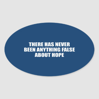 THERE HAS NEVER BEEN ANYTHING FALSE ABOUT HOPE OVAL STICKER