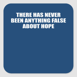 THERE HAS NEVER BEEN ANYTHING FALSE ABOUT HOPE SQUARE STICKER