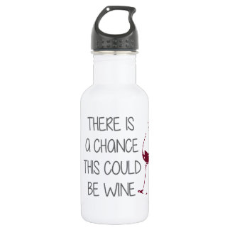 There is a Chance This Could be Wine Water Bottle