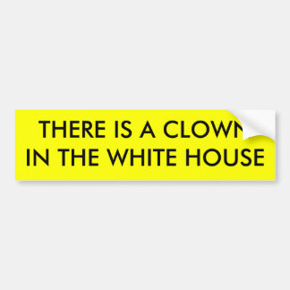 THERE IS A CLOWN IN THE WHITE HOUSE BUMPER STICKER