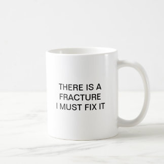 THERE IS A FRACTURE I MUST FIX IT COFFEE MUG