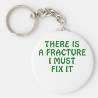 There is a Fracture I Must Fix It Key Ring