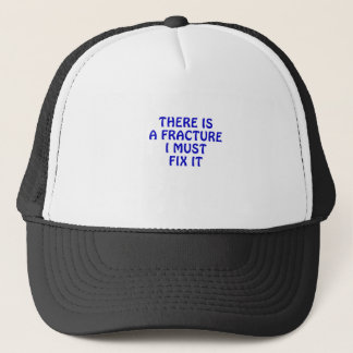 There is a Fracture I must Fix it Trucker Hat