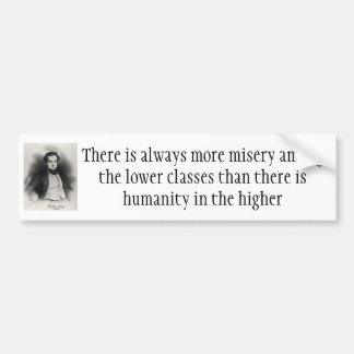 There Is Always More Misery In The Lower Classes Bumper Sticker