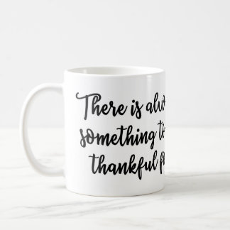 There is always something to be thankful for Mug