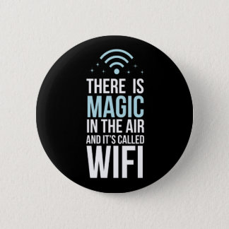 There Is Magic In The Air Called Wi-Fi 6 Cm Round Badge