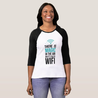 There Is Magic In The Air Called Wi-Fi T-Shirt