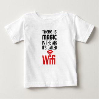 There is Magic In the air it's called wifi Baby T-Shirt