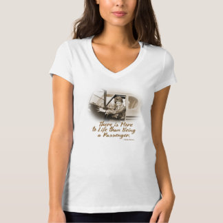 There is More to Life than being a Passenger T-Shirt
