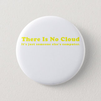 There is No Cloud Its Just Someone Elses Computer 6 Cm Round Badge