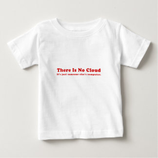 There is No Cloud Its just Someone Elses Computer Baby T-Shirt