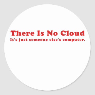 There is No Cloud Its just Someone Elses Computer Classic Round Sticker