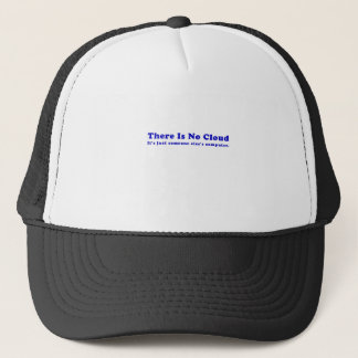 There is No Cloud Its just Someone Elses Computer Trucker Hat