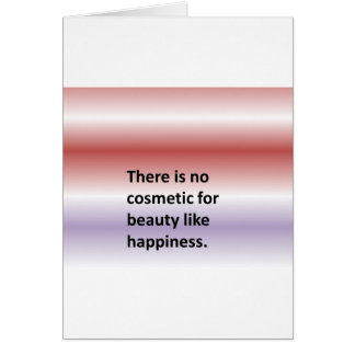 There is no cosmetic for beauty like happiness. greeting card