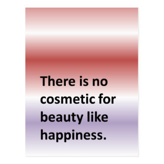 There is no cosmetic for beauty like happiness. postcard