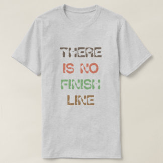 There is no Finish Line Quote T-Shirt