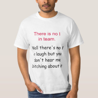 There is no I in team. , Well there's no F in l... Tshirt