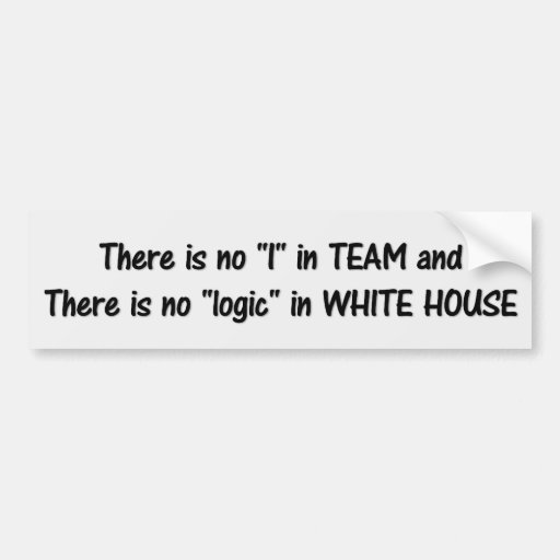 There is no logic in the white house (white) bumper sticker