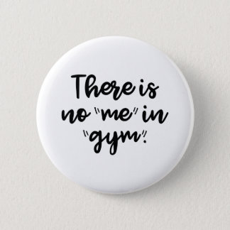 There Is No Me In Gym 6 Cm Round Badge