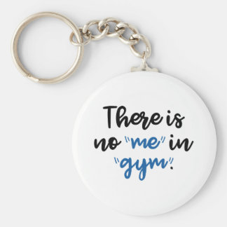 There Is No Me In Gym Basic Round Button Key Ring