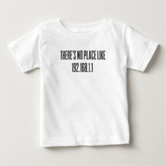 There is no place like 192.168.1.1 baby T-Shirt