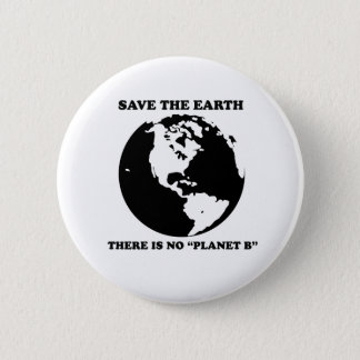 """There is no planet """"B"""" 6 Cm Round Badge"""