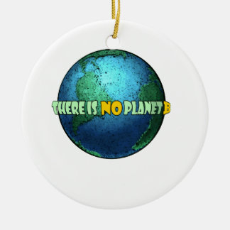 There is no Planet B Ceramic Ornament