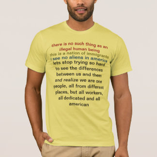 there is no such thing as an illegal human being T-Shirt