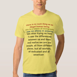 there is no such thing as an illegal human being tshirts