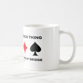 There Is No Such Thing As Friendly Game Of Bridge Coffee Mugs