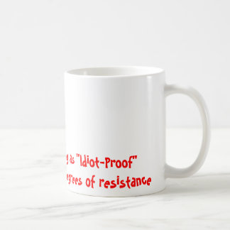"""There is no such thing as """"Idiot-Proof""""There ar... Basic White Mug"""