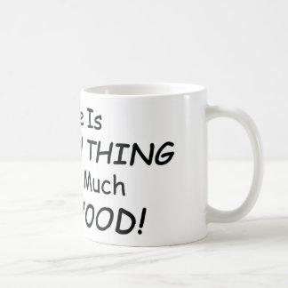 There Is No Such Thing As Too Much Firewood Basic White Mug
