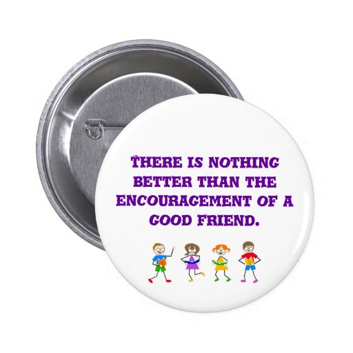 There is nothing better than the encouragement ... pinback buttons