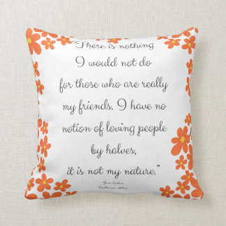 There is nothing I would not do for those who Throw Pillow