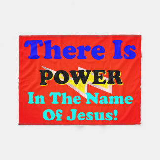 There Is Power In The Name Of Jesus! Fleece Blanket