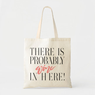 THERE IS PROBABLY WINE IN HERE! ROSE TOTE BAG