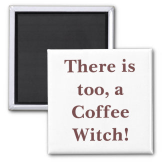 There is too, a Coffee Witch! Square Magnet