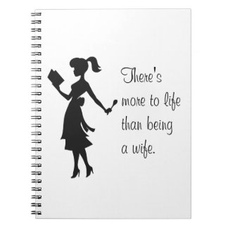 There More to Life Than Being a Wife Notebook #2