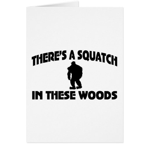 There's A Squatch In These Woods Card
