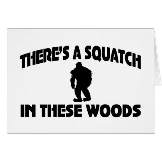 There's A Squatch In These Woods Greeting Card