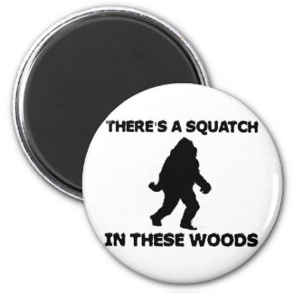 There s a Squatch in these Woods Refrigerator Magnet