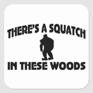 There's A Squatch In These Woods Square Sticker