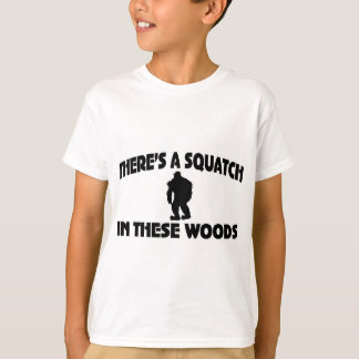 There's A Squatch In These Woods Tee Shirt