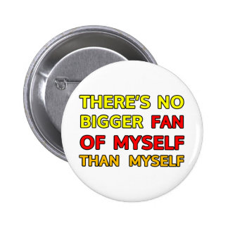 There s no bigger fan of myself than myself button