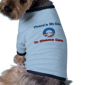 There's No Care In Obama Care Dog T Shirt