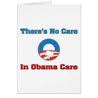 There's No Care In Obama Care Greeting Card