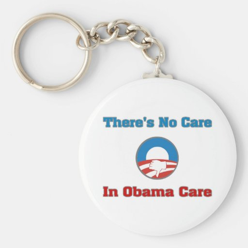 There's No Care In Obama Care Keychains