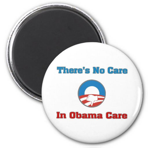 There's No Care In Obama Care Refrigerator Magnet