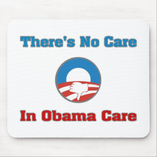 There's No Care In Obama Care Mousepad