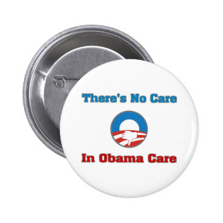 There's No Care In Obama Care Pinback Buttons
